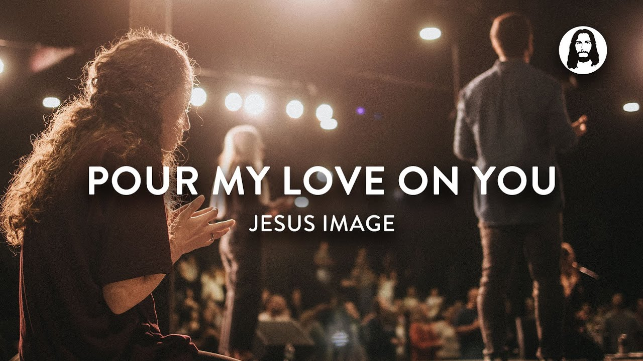Download Pour My Love On You   Jesus Image Worship