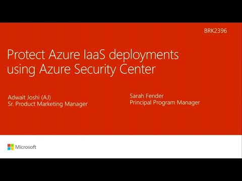 Protect Azure IaaS deployments using Microsoft Azure Security Center | BRK2396