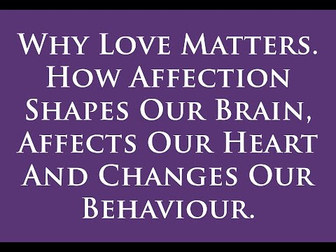 Why Love Matters. How affection shapes our brain, affects our heart. Changes our behaviour.