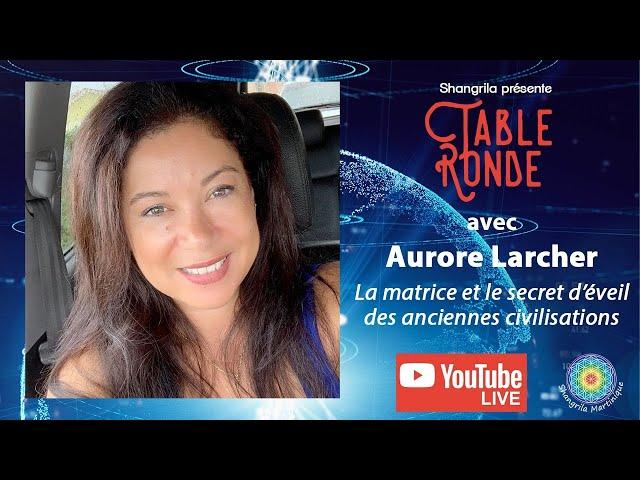 La matrice et le secret d'éveil des anciennes civilisations avec Aurore Larcher