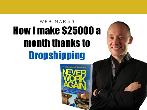 09 Work Less Earn More : How I make $25000 a month thanks to Dropshipping
