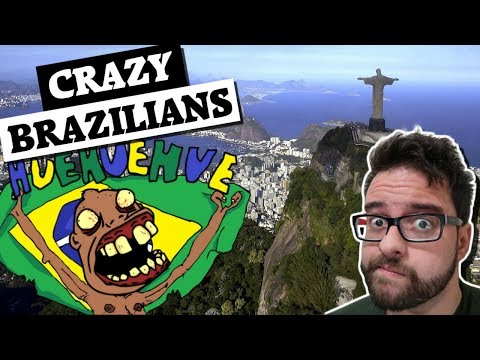 Brazilians are crazy and I can prove it