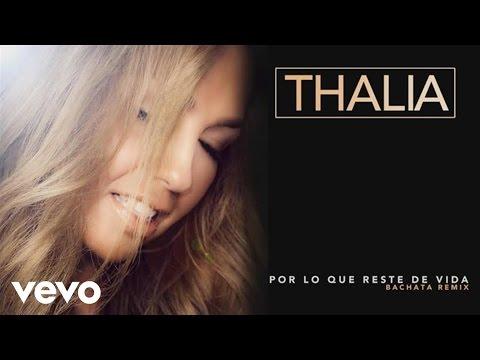 Thalía – Por Lo Que Reste de Vida (Bachata Remix) (Audio)