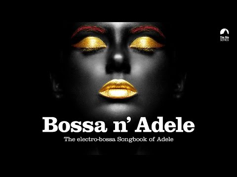Someone Like You  Bossa n` Adele  The Sexiest Electrobossa Songbook of Adele