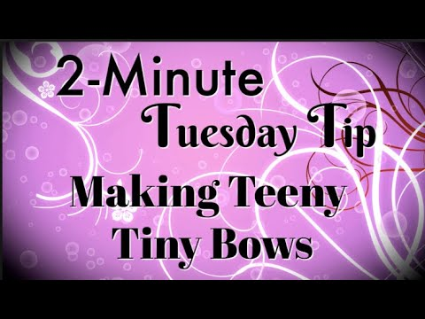 Simply Simple 2-MINUTE TUESDAY TIP - Making Teeny Tiny Bows by Connie Stewart
