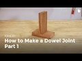 How to Make a Dowel Joint - Part 1 | Woodworking