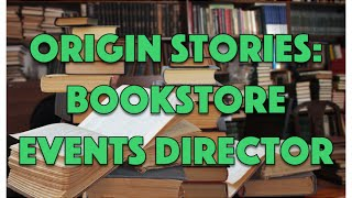 Origin Stories: Bookstore Events Director