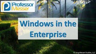 Windows in the Enterprise - CompTIA A+ 220-1002 - 1.2