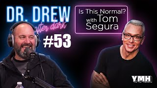 Ep. 53 Is This Normal w/ Tom Segura | Dr. Drew After Dark