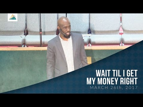 Wait Til I Get My Money Right (March 26th, 2017) - Pastor Brian J. Edmonds
