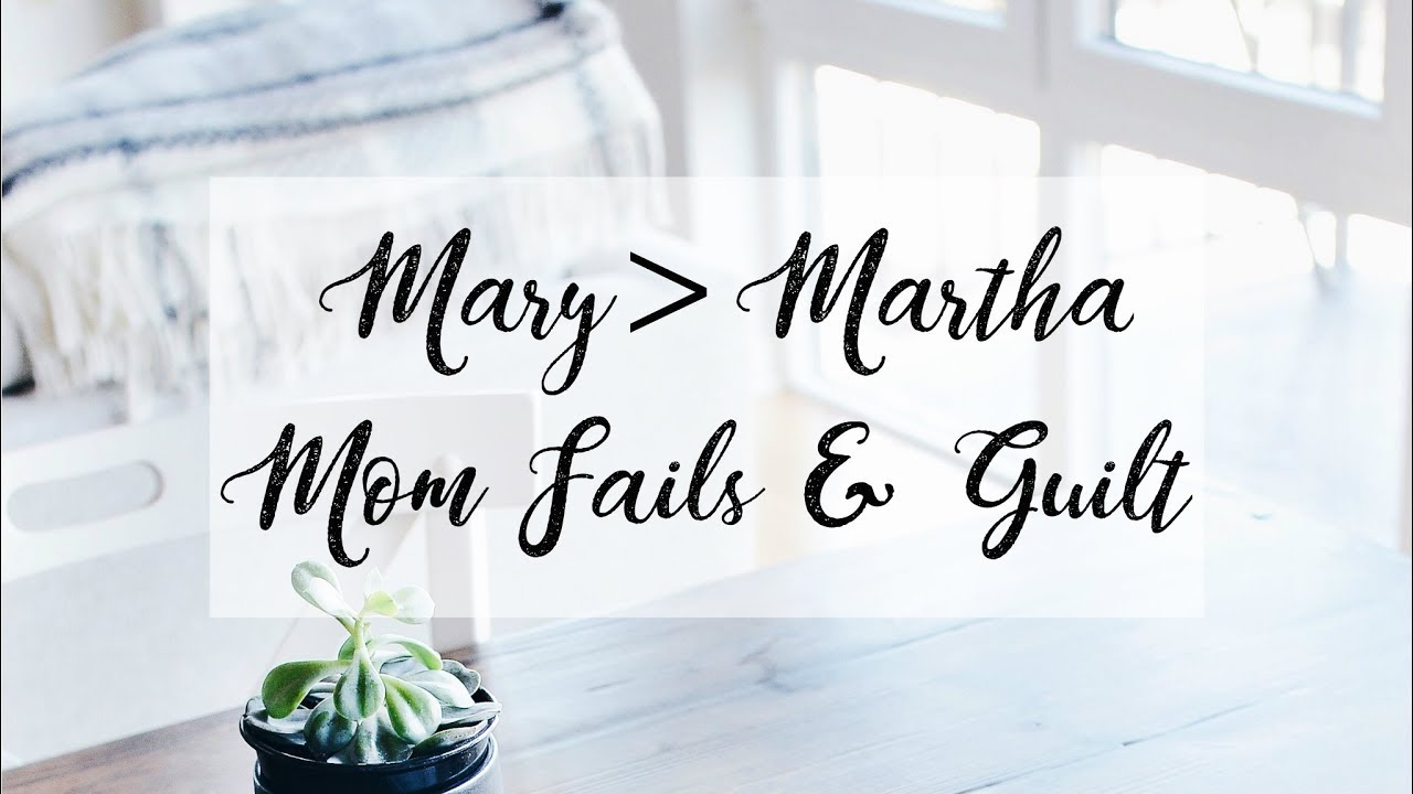 Download Mom Fails and Guilt | Mary More Than Martha | MOM CHAT