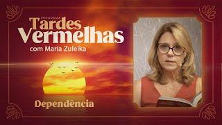 Dependência | Tardes Vermelhas | Maria Zuleika | IPP TV