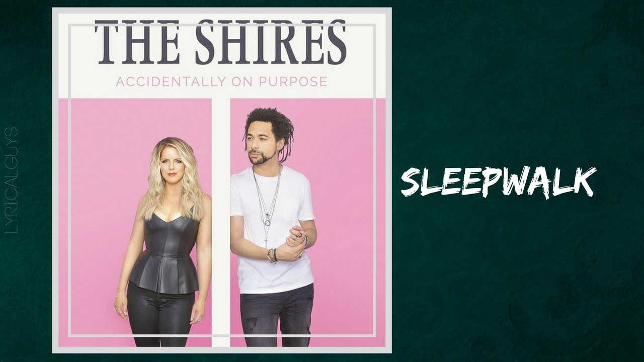 The Shires Sleepwalk Lyrics Chords Chordify
