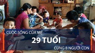 Cuộc sống của mẹ 29 tuổi cùng 8 người con | VTC1