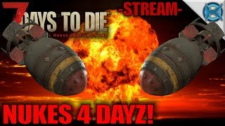 7 Days to Die Mod | NUKES 4 DAYZ! | Let's Play Starvation Mod Stream Gameplay