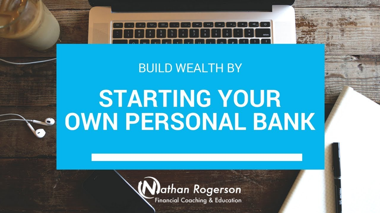 ed9504e09d4b41 Build Wealth by Starting Your Own Personal Bank - YouTube