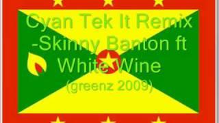 Cyan Tek It Remix- Skinny Banton ft White Wine (Greenz 2009)