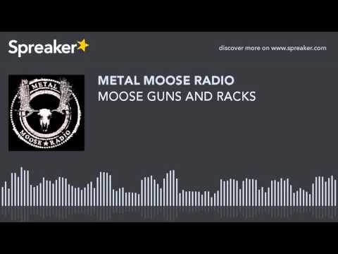 MOOSE GUNS AND RACKS (made with Spreaker)