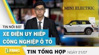 Tin tức | Bản tin tối 21/7: Xe điện uy hiếp công nghiệp ô tô Thái Lan trong bối cảnh đại dịch | FBNC