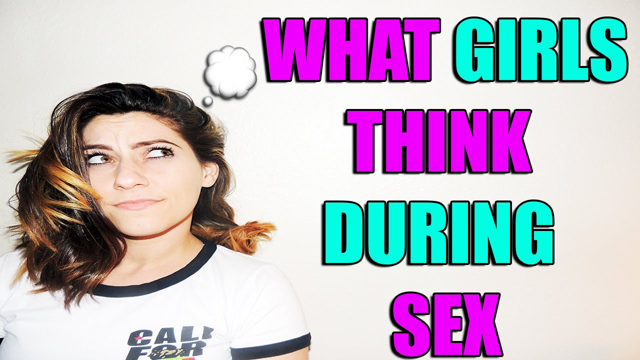 what do girls think during sex