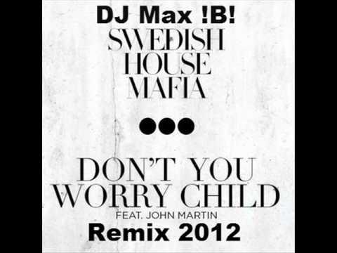 Dj Max !B! - Don't You Worry Child Remix 2012