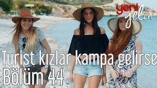 Yeni Gelin 44. Bölüm - Turist Kızlar Kampa Gelirse