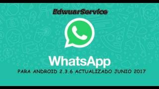 Como instalar Whatsapp Android 2.3 - 21 AGOSTO 2017 MEGA