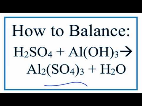 How To Balance H2SO4 + Al(OH)3 = Al2(SO4)3 + H2O