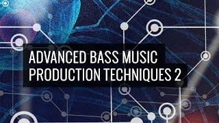 Advanced Bass Music Production Techniques 2 - Online Course Trailer