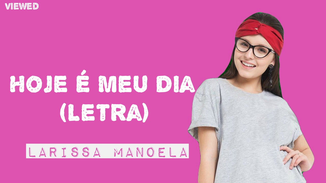 Hoje é Meu Dia (Com Letra)- Larissa Manoela - YouTube 80d1223715
