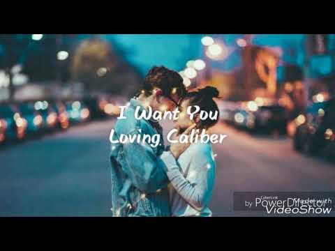 I Want You - Loving Caliber [ Lyrics / lyric video ]