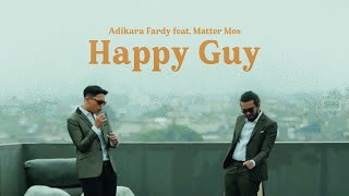 Adikara Fardy feat. Matter Mos - Happy Guy | Official Music Video