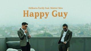 Adikara Fardy feat. Matter Mos - Happy Guy | Official Music Video