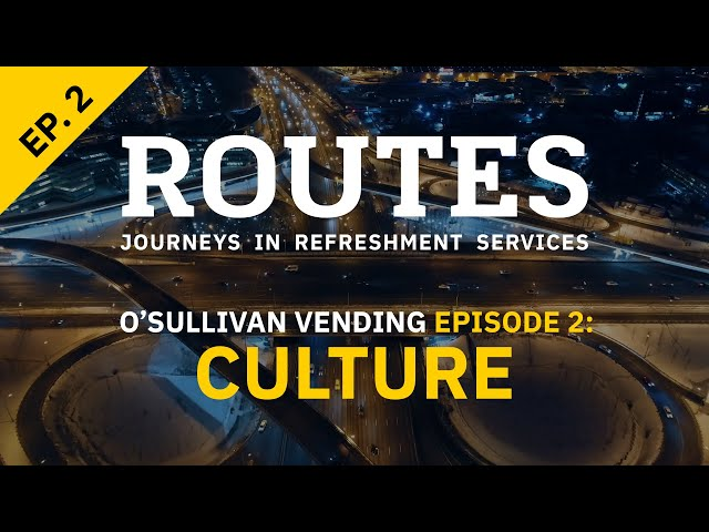 ROUTES O'Sullivan Vending Episode Two: Culture