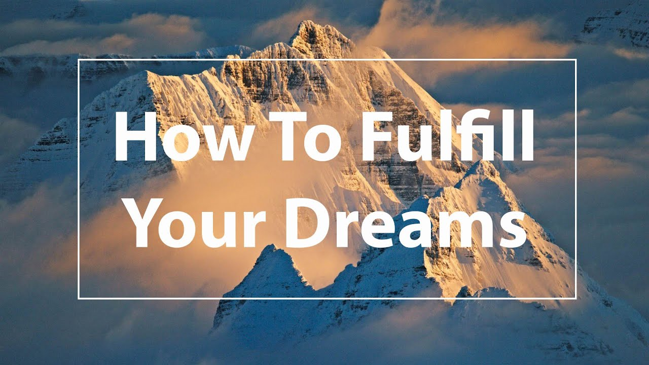 How to fulfill a dream