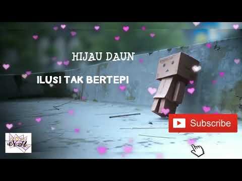 Ilusi Tak Bertepi-Hijau Daun Lirik Video