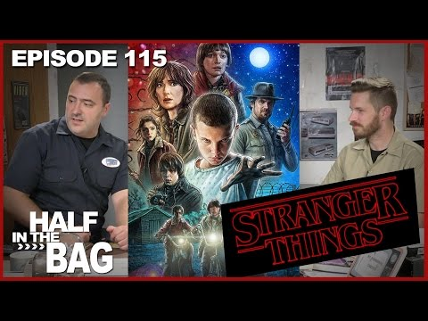 Half in the Bag Episode 115: Stranger Things