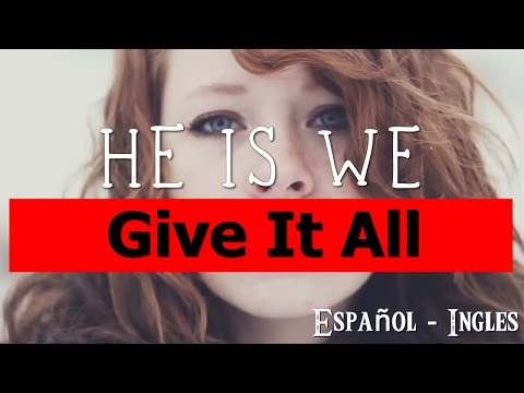 He Is We - Give It All (Subtitulos Español - Ingles)