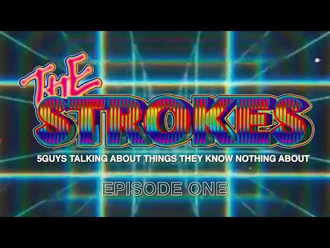 E1 - 5guys talking about things they know nothing about ~ The Strokes