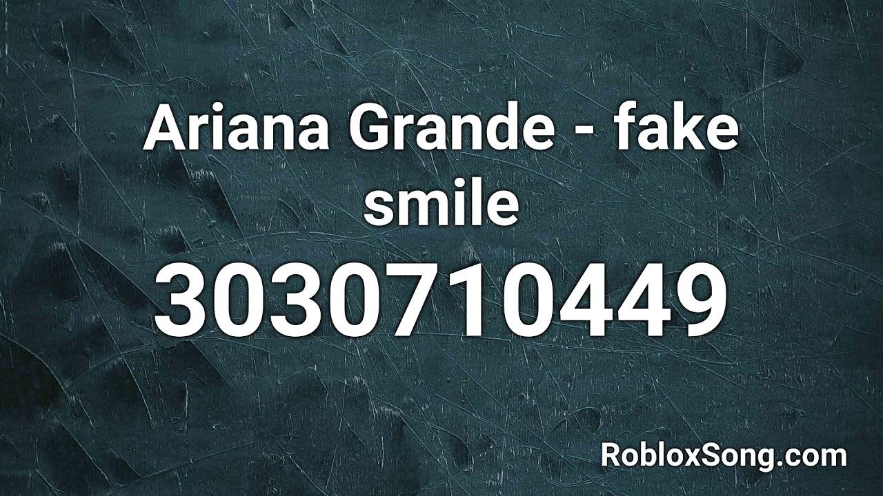 Ariana Grande Fake Smile Roblox Id Roblox Music Code Youtube