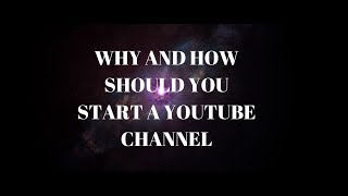 Why and How you should start a youtube channel in 2019