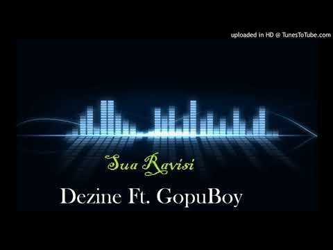 Dezine Ft. GopuBoy - SUA RAVISI | 2017