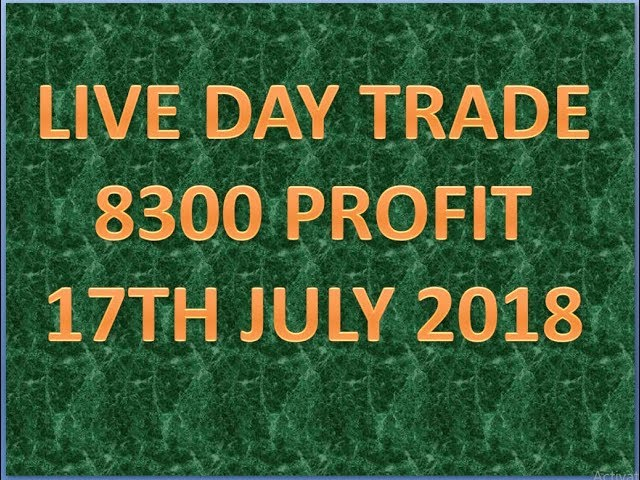 LIVE DAY TRADE 8300 PROFIT 17TH JULY 2018