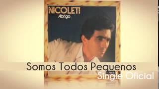 Baixar Nicoleti - Somos Todos Pequenos (Single Oficial) Cd Abrigo 1984