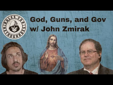 God, Guns, and Gov w/ John Zmirak