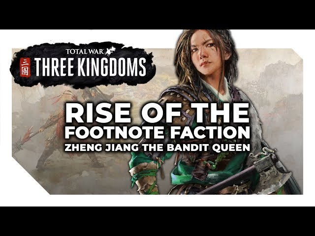 Rise of the Footnote Faction | Zheng Jiang The Bandit Queen - Total War Three Kingdoms