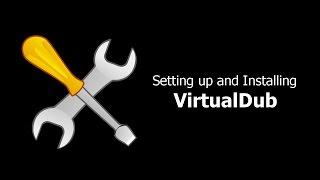 VirtualDub Setup and Installation