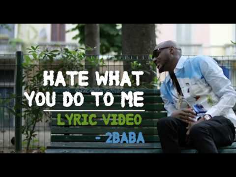 2Baba - Hate What You Do To Me Lyric Video