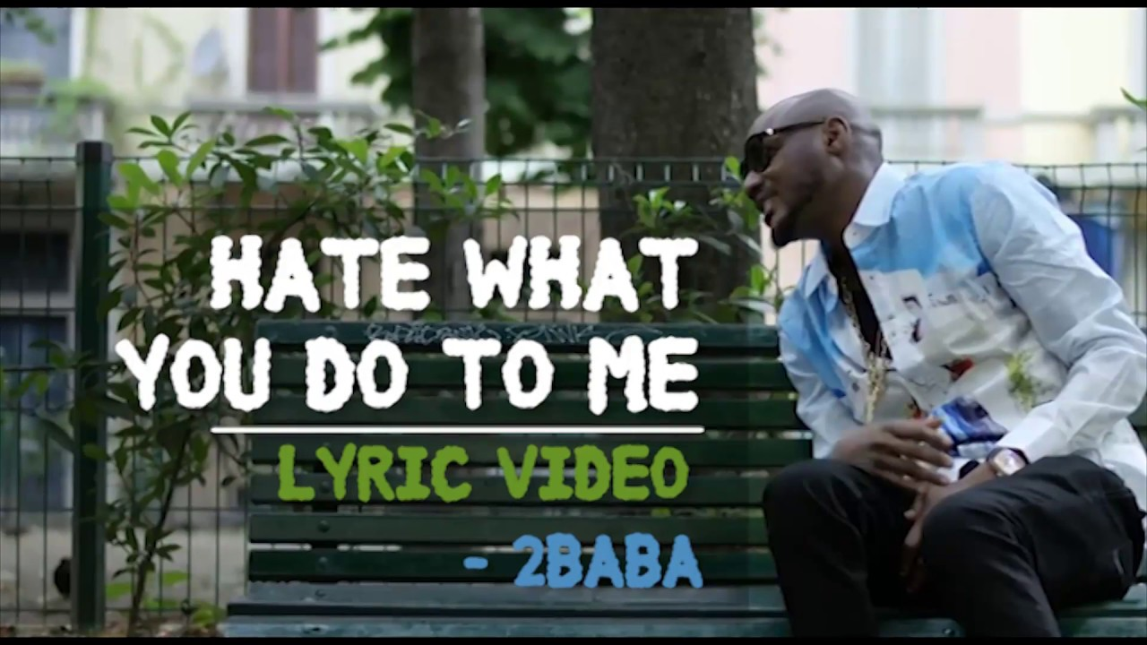 Download 2Baba - Hate What You Do To Me Lyric Video