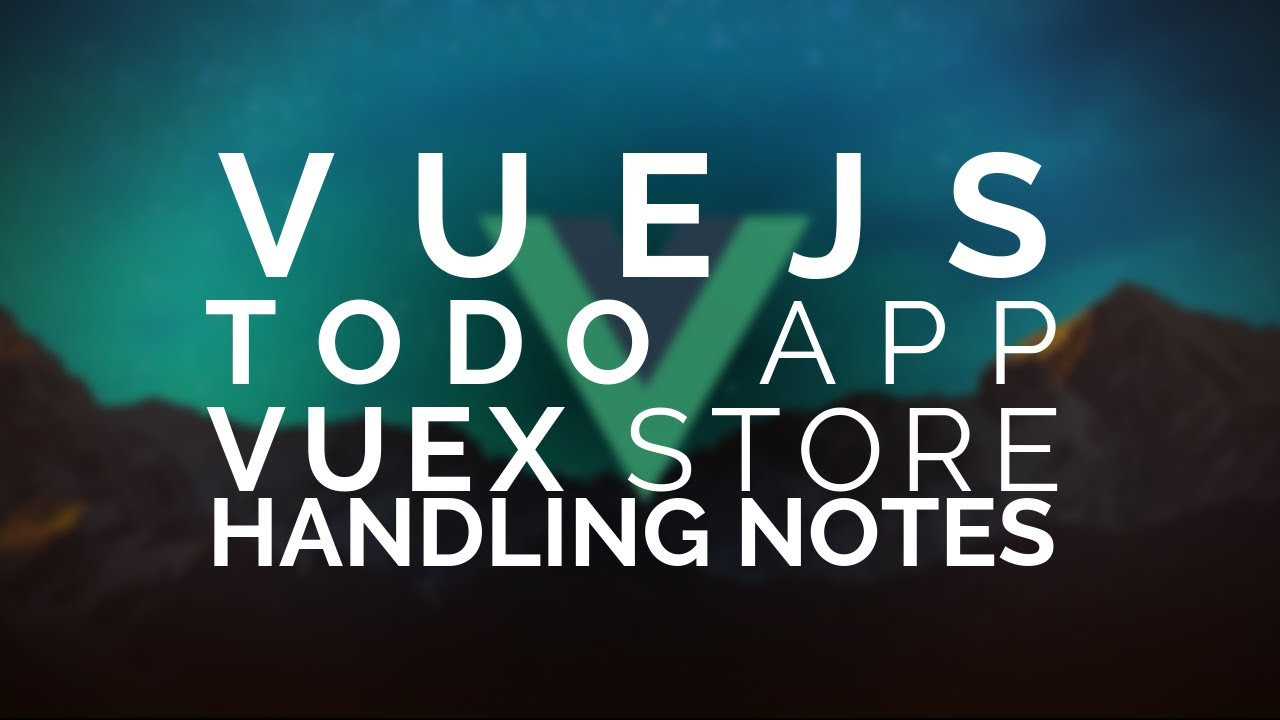 11 | Vue Todo: Handling Notes and Getting Data from APIs with Vuex